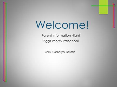 Welcome! Parent Information Night Riggs Priority Preschool Mrs. Carolyn Jester.