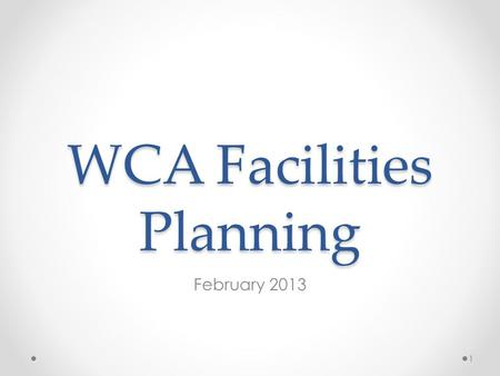 WCA Facilities Planning February 2013 1. WCA Request 2 Educational Program: The Charter School's educational program has unique facilities needs. Key.