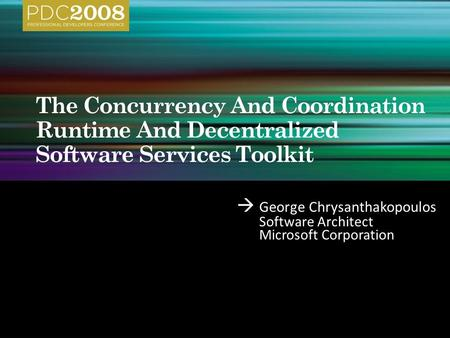  George Chrysanthakopoulos Software Architect Microsoft Corporation.