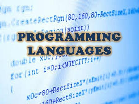 Programming Languages – Coding schemes used to write both systems and application software A programming language is an abstraction mechanism. It enables.