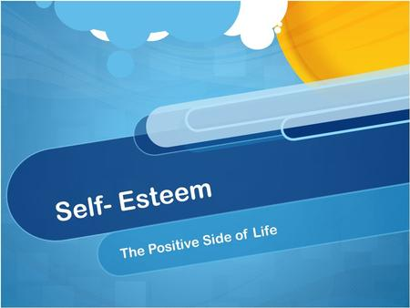 Self- Esteem The Positive Side of Life. Definitions: Self – Esteem – Our own description of how we see ourselvs. Positive Self-Esteem – Liking ones self;