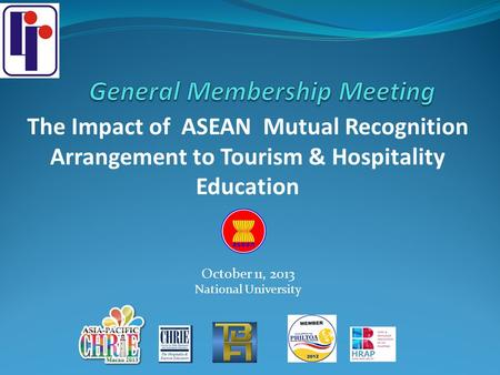 The Impact of ASEAN Mutual Recognition Arrangement to Tourism & Hospitality Education October 11, 2013 National University.