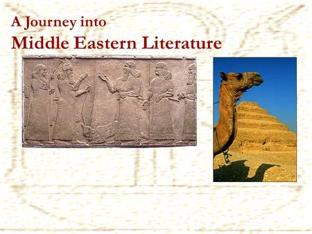 A Journey into Middle Eastern Literature. WHAT? Tale of the superhuman Sumerian king, Gilgamesh Painful search for everlasting life WHEN? Written over.