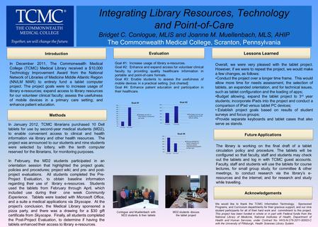 Integrating Library Resources, Technology and Point-of-Care Bridget C. Conlogue, MLIS and Joanne M. Muellenbach, MLS, AHIP The Commonwealth Medical College,