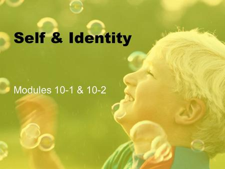 Self & Identity Modules 10-1 & 10-2. What is the self? Self: All the Characteristics of a Person Self-concept: Everything the person believes to be true.