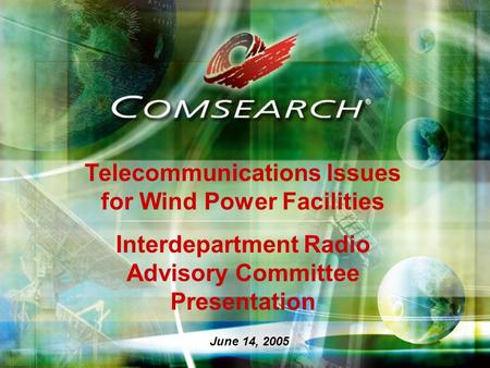Telecommunications Issues for Wind Power Facilities Interdepartment Radio Advisory Committee Presentation June 14, 2005.