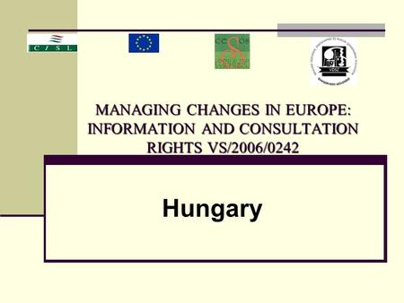 MANAGING CHANGES IN EUROPE: INFORMATION AND CONSULTATION RIGHTS VS/2006/0242 Hungary.