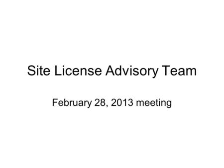 Site License Advisory Team February 28, 2013 meeting.