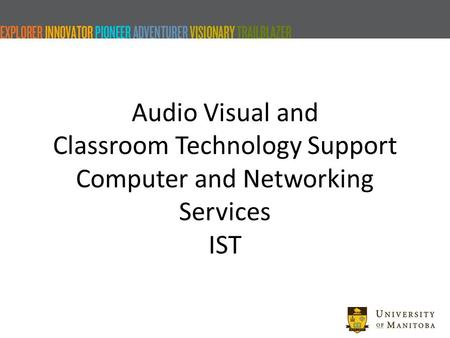 Audio Visual and Classroom Technology Support Computer and Networking Services IST.