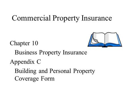 Commercial Property Insurance Chapter 10 Business Property Insurance Appendix C Building and Personal Property Coverage Form.
