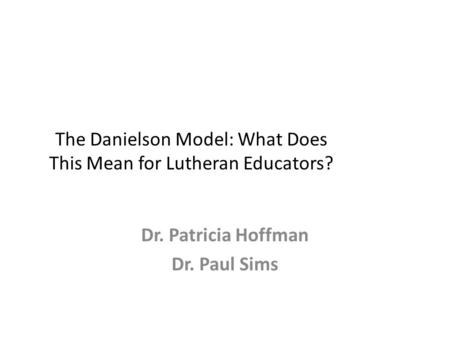 The Danielson Model: What Does This Mean for Lutheran Educators?