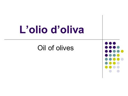 L'olio d'oliva Oil of olives. Oil of olive It is a juice made from olives It is the most important ingredient used for cooking and giving flavor to fresh.