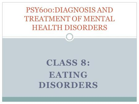 PSY600:DIAGNOSIS AND TREATMENT OF MENTAL HEALTH DISORDERS