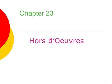 1 Chapter 23 Hors d'Oeuvres. 2 Chapter Objectives 1.Name and describe the two principal methods of serving hors d'oeuvres at a reception. 2.Prepare canapés.