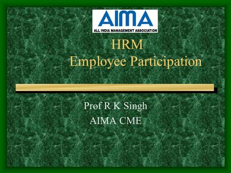 HRM Employee Participation Prof R K Singh AIMA CME.