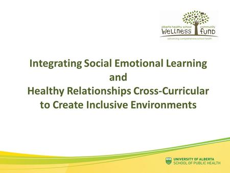 Integrating Social Emotional Learning and Healthy Relationships Cross-Curricular to Create Inclusive Environments.