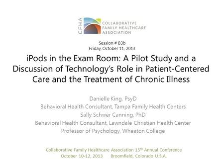 IPods in the Exam Room: A Pilot Study and a Discussion of Technology's Role in Patient-Centered Care and the Treatment of Chronic Illness Danielle King,
