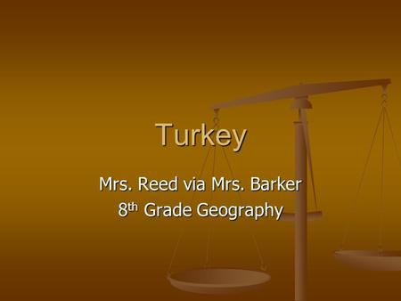 Turkey Mrs. Reed via Mrs. Barker 8 th Grade Geography.