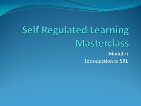 Module 1 Introduction to SRL. Aims of the Masterclass Understand the principles of self regulated learning (SRL) and how they apply to GP training Develop.