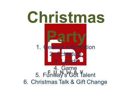 Christmas Party 1.General Information 2.Schedule 3.Lunch 4.Game 5.Funway's Got Talent 6.Christmas Talk & Gift Change.