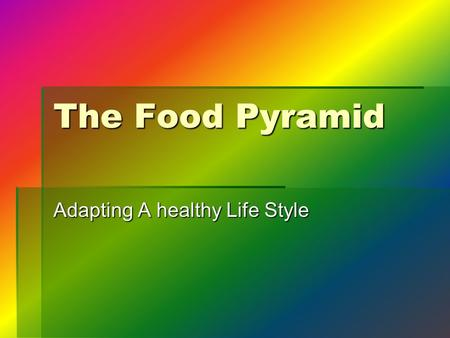 The Food Pyramid Adapting A healthy Life Style. Step 1 BBBBecome familiar with the six main food groups. 1.G rains 2.V egetables 3.F ruits 4.F ats.
