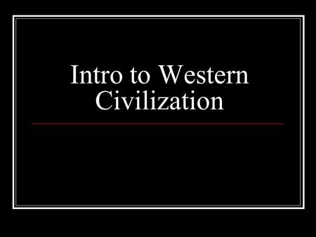 Intro to Western Civilization. The 7 Themes of Western Civilization 1. Individualism 2. Bigger (and higher) is better 3. Man dominates nature 4. Separation.