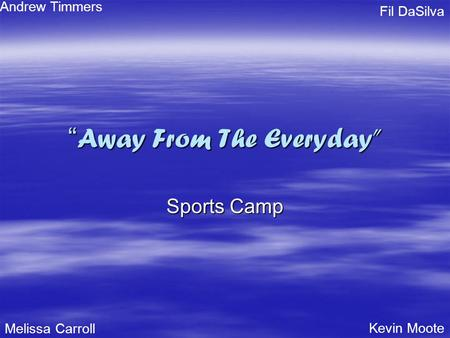""" Away From The Everyday"" Sports Camp Melissa Carroll Kevin Moote Andrew Timmers Fil DaSilva."