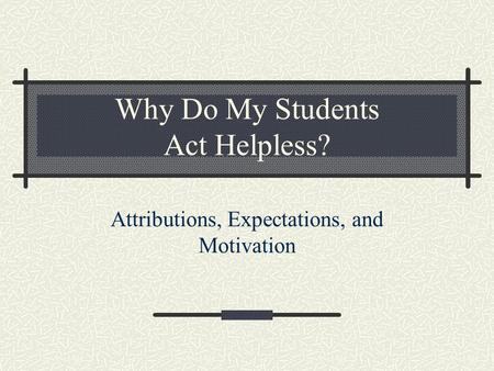 Why Do My Students Act Helpless?