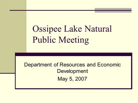Ossipee Lake Natural Public Meeting Department of Resources and Economic Development May 5, 2007.