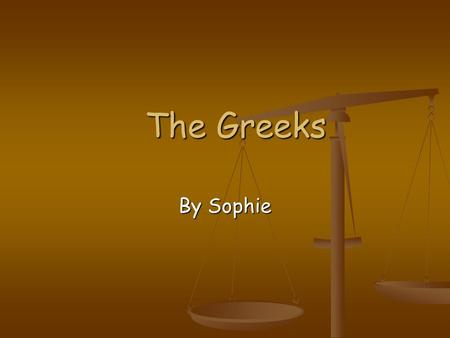 The Greeks By Sophie. The start of the Greeks About 2500 years ago the Greeks created a way of life. About 2500 years ago the Greeks created a way of.
