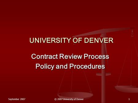 September 2007© 2007 University of Denver1 UNIVERSITY OF DENVER Contract Review Process Policy and Procedures.