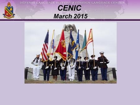 CENIC March 2015. DLIFLC Mission & Vision DLIFLC provides culturally-based foreign language education, training, evaluation, research, and sustainment.