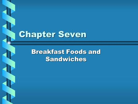 Chapter Seven Breakfast Foods and Sandwiches. Section 7.1 Dairy Products.