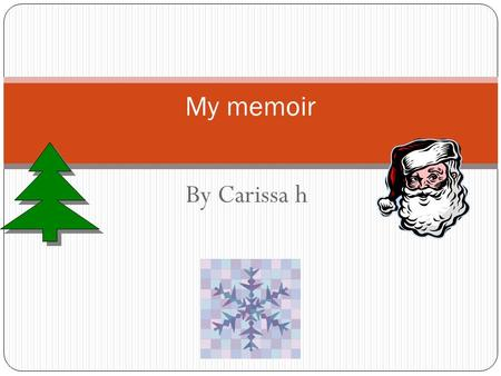 By Carissa h My memoir. One winter day I was asleep and I went down stairs and there were toys and Gifts. I wanted to open but I can't because my sister.