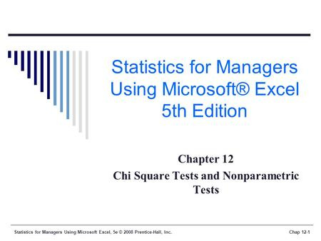 Statistics for Managers Using Microsoft Excel, 5e © 2008 Prentice-Hall, Inc.Chap 12-1 Statistics for Managers Using Microsoft® Excel 5th Edition Chapter.