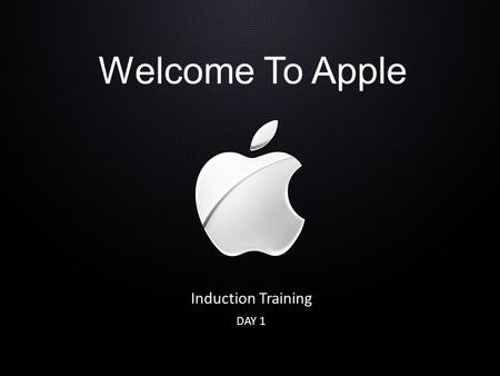 Welcome To Apple Induction Training DAY 1.