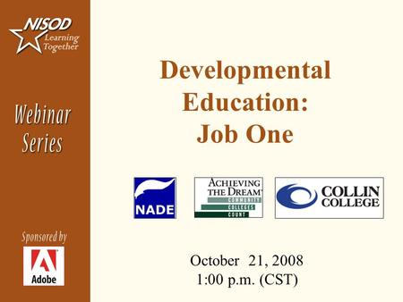 Developmental Education: Job One October 21, 2008 1:00 p.m. (CST)
