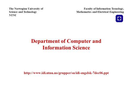 Department of Computer and Information Science  The Norwegian University of Science and Technology.