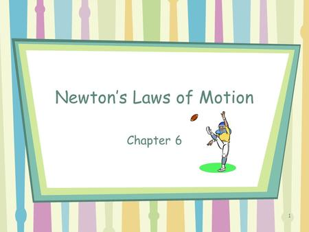 "1 Newton's Laws of Motion Chapter 6 2 Aristotle (384-322 BC) believed that all object had a ""natural place"" and that the tendency of an object was to."