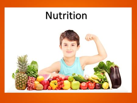 Nutrition. What is Nutrition? Materials and food necessary to support life and growth: Nutrients.