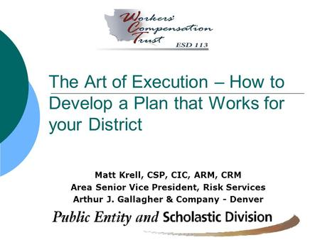 The Art of Execution – How to Develop a Plan that Works for your District Matt Krell, CSP, CIC, ARM, CRM Area Senior Vice President, Risk Services Arthur.