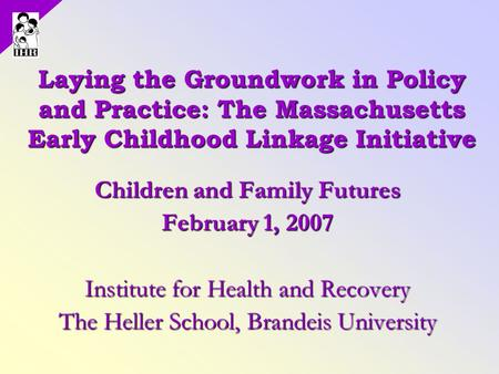 Laying the Groundwork in Policy and Practice: The Massachusetts Early Childhood Linkage Initiative Laying the Groundwork in Policy and Practice: The Massachusetts.