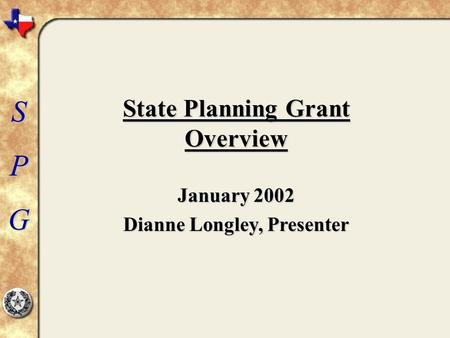SPG State Planning Grant Overview January 2002 Dianne Longley, Presenter.