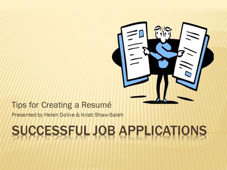 Tips for Creating a Resumé Presented by Helen Dolive & Kristi Shaw-Saleh.