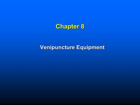 Chapter 8 Venipuncture Equipment. Copyright © 2008 by Saunders, an imprint of Elsevier Inc. All rights reserved. 2 Learning Objectives  List the equipment.