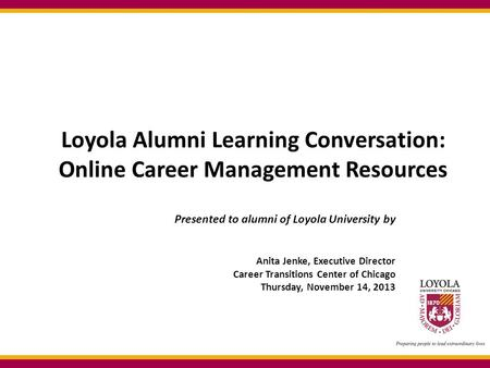 Loyola Alumni Learning Conversation: Online Career Management Resources Presented to alumni of Loyola University by Anita Jenke, Executive Director Career.