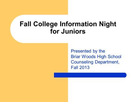 Fall College Information Night for Juniors Presented by the Briar Woods High School Counseling Department, Fall 2013.