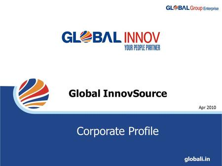 Global InnovSource globali.in Apr 2010 Corporate Profile.