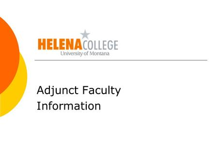 Adjunct Faculty Information. Welcome to Helena College  Teaching at Helena College can be rewarding and challenging. You are a vital member of our faculty.