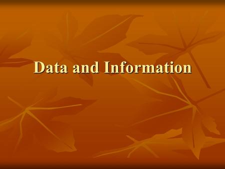Data and Information. Difference between Data and Information What is Data? What is Data? Age, Height, Weight, Score, … Age, Height, Weight, Score, …